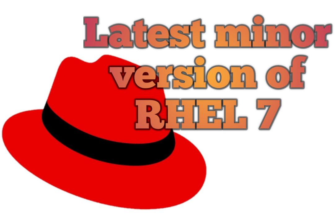 Latest minor version of RHEL 7